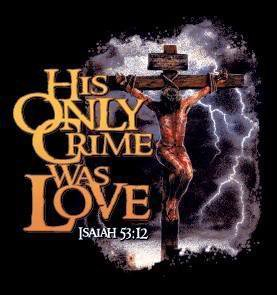 His only crime was Love for Humanity