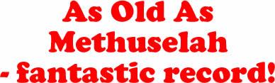 As Old As Methuselah