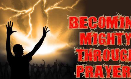 Becoming Mighty Through Prayer