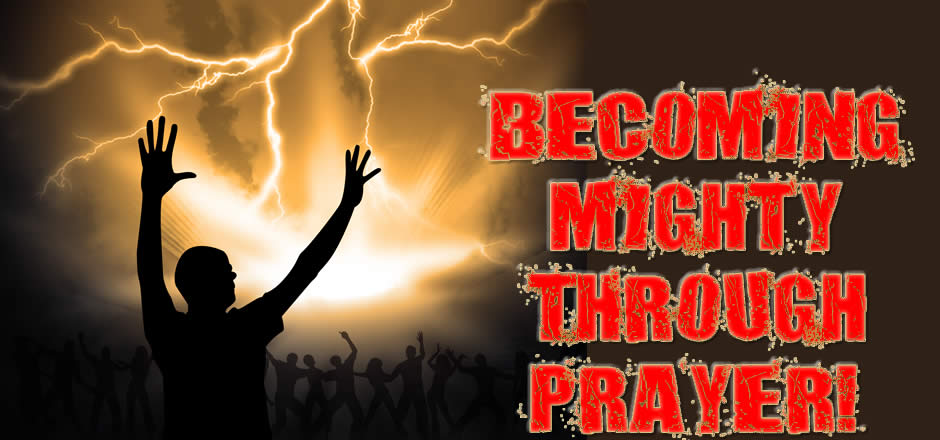Becoming Mighty Through Prayer