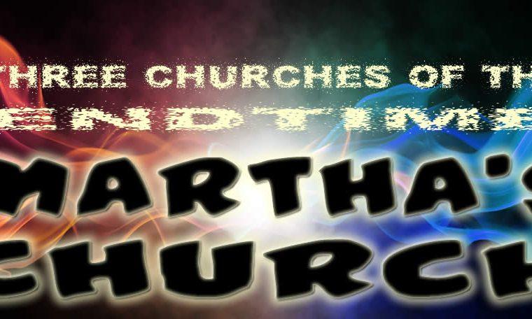 Three End Time Churches - Martha's Church
