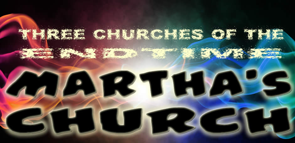 Three End Time Churches - Martha's Church