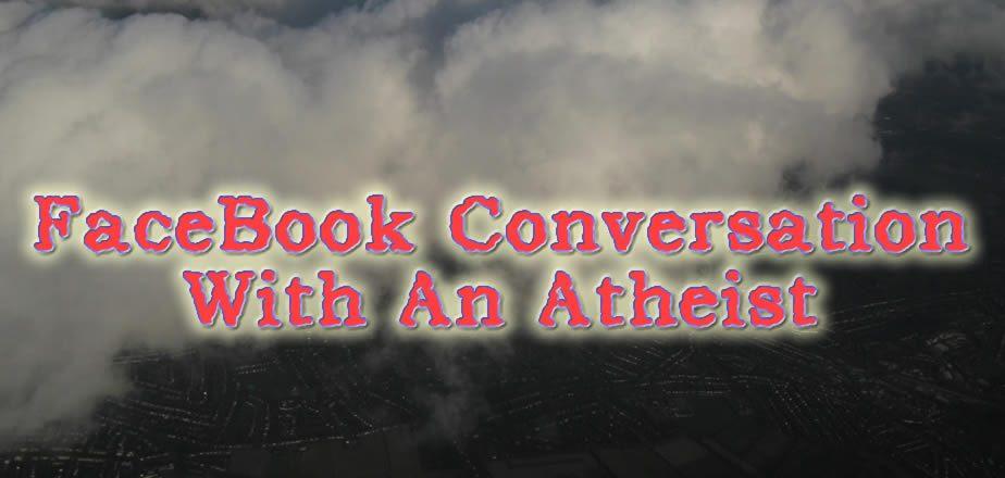 Facebook Conversation With An Atheist