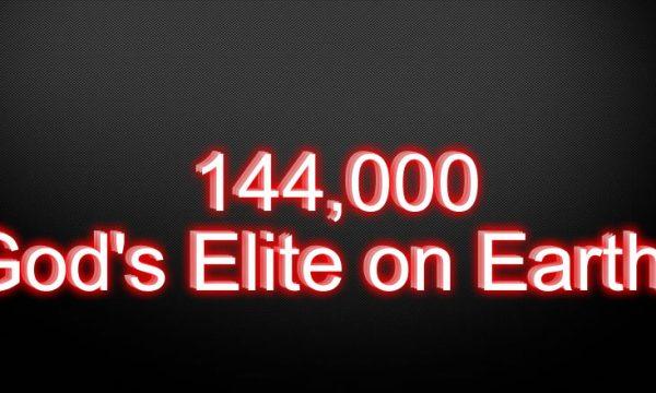 144,000 - God's Elite on Earth?