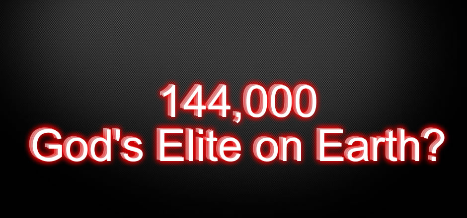 144,000 - God's Elite on Earth?