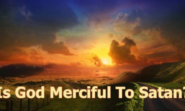 Is God Merciful to Satan?