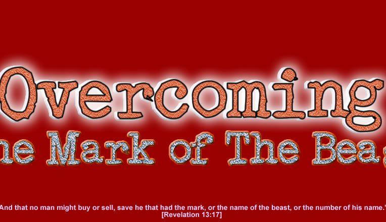 Overcoming the Mark of the Beast