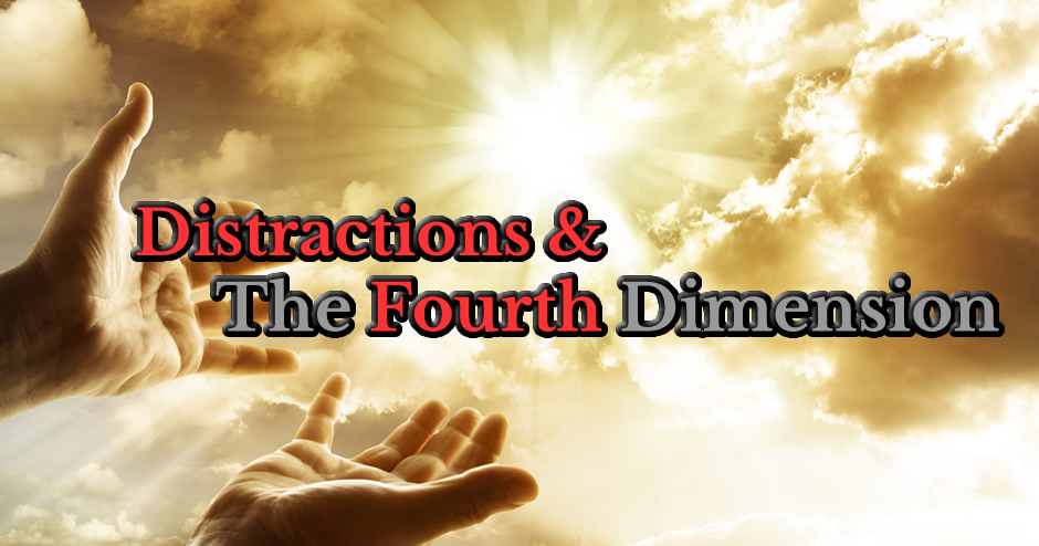 Distractions and The Fourth Dimension